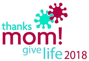 Thanks Mom! Give Life 2018campaign
